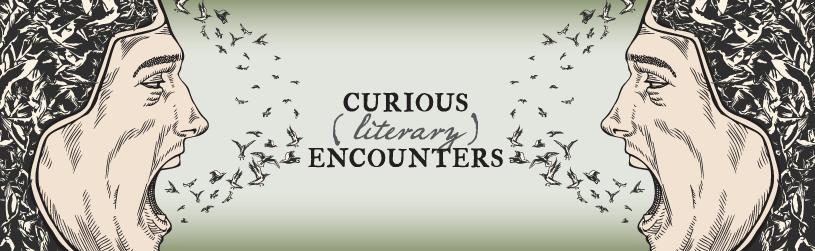 Curious (Literary) Encounters