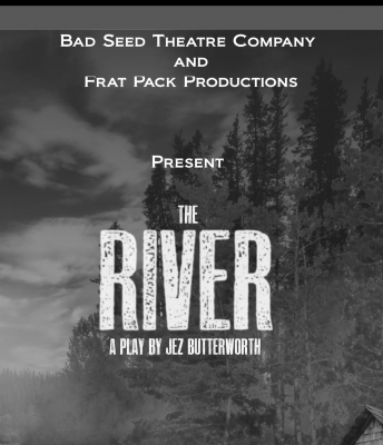 Bad Seed Theatre and Frat Pack Productions presents The River