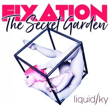 Liquid Sky presents Fixation: The Secret Garden